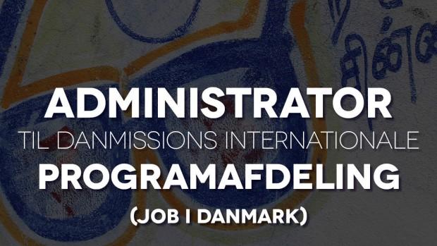 Administrator til Danmissions internationale programafdeling